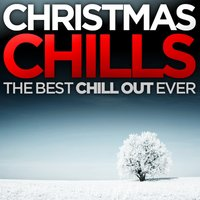 Christmas Chills - The Best Chill out Ever — сборник