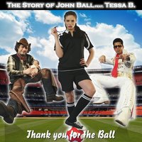 Thank You for the Ball — The story of John Ball feat. Tessa B., The Story of John Ball & Tessa B.