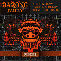 DO YOU LIKE BASS? — Yellow Claw, Juyen Sebulba