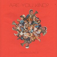 Are You Kind? — Moon Dunes