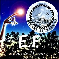 E.P. Phone Home — Oceans Between Us