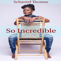 So Incredible — Schantel Thomas