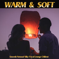 Warm & Soft -Smooth Sensual Silky Vocal Lounge Chillout — сборник