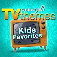 Greatest TV Themes: Kids Favorites — TV Sounds Unlimited