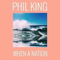 When a Nation — Phil King