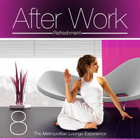 After Work Refreshment Vol.8 (The Metropolitan Lounge Experience) — сборник