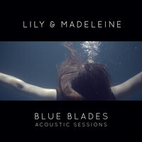 Blue Blades Acoustic Sessions — Lily & Madeleine