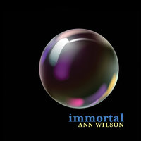 Immortal — Ann Wilson