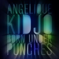 Born Under Punches — Angelique Kidjo