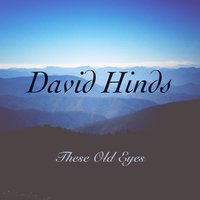 These Old Eyes — David Hinds