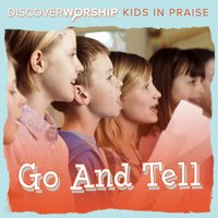 Kids in Praise: Go and Tell — Discover Worship