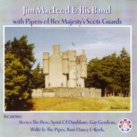 Jim Macleod & His Band with Pipers of Her Majesty's Scots Guards — Jim MacLeod & His Band, Jim MacLeod & His Band|Pipers of Her Majesty's Scots Guards, Pipers of Her Majesty's Scots Guards