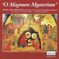 O Magnum Mysterium: Music for Christmas — The Choir of Liverpool Metropolitan Cathedral, Christopher McElroy, Richard Lea