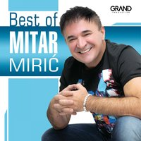 Best Of Mitar Mirić — Mitar Miric