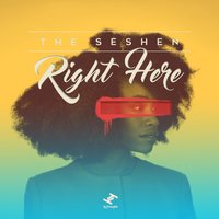 Right Here — The Seshen