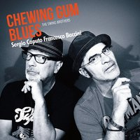 Chewing Gum Blues — Sergio Caputo, Francesco Baccini, The Swing Brothers