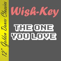The One You Love — Wish-Key, Wish Key