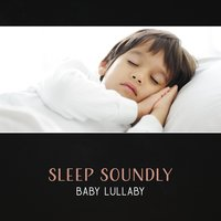 Sleep Soundly: Baby Lullaby – Calm Baby & Parents, Sweet Night Dreaming, Relaxing Therapy for Cool Down — Sleeping Baby Music