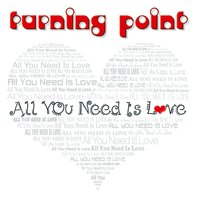 All You Need Is Love — TURNING POINT