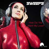 How Do You Want My Love — The Sweeps