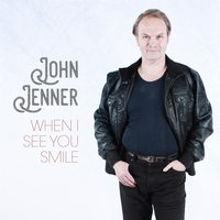 When I See You Smile — John Jenner