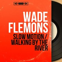 Slow Motion / Walking by the River — Wade Flemons