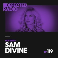 Defected Radio Episode 119 (hosted by Sam Divine) — Defected Radio