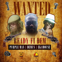 Ready Fi Dem — Purpleman, Demus, Eek-A-Mouse, Purple Man