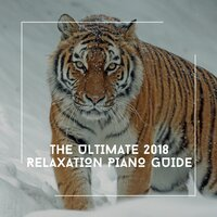 The Ultimate 2018 Relaxation Piano Guide — Relaxing Chill Out Music