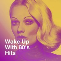 Wake up with 80's Hits — 80s Pop Stars, DJ 80, 80s Are Back