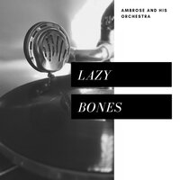 Lazy Bones — Ambrose And His Orchestra