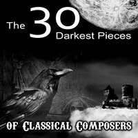 The 30 Darkest Pieces of Classical Composers – Dvo?ák, Grieg, Haydn, Handel, Schubert & Other, The Best Classical Music in the World — сборник