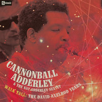 Walk Tall: The David Axelrod Years — Cannonball Adderley, Nat Adderley Sextet