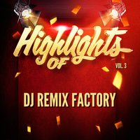 Highlights Of DJ ReMix Factory, Vol. 3 — Dj Remix Factory