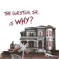 The Question, Sir, Is Why? — Dustland Express