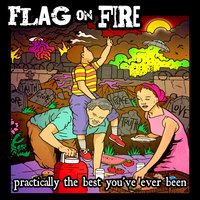 Practically the Best You've Ever Been — Flag On Fire