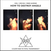 How to Destroy Angels — Marc Almond, Coil, Zos Kia
