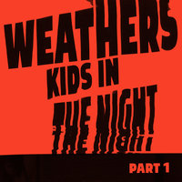 Kids In The Night - Part 1 — Weathers