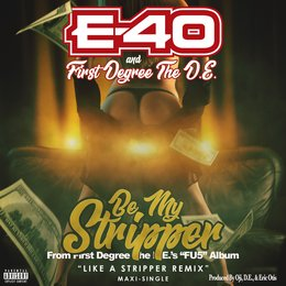 Be My Stripper — E-40, First Degree the D.E., Eric Otis, Oji, E-40, First Degree The D.E.