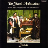 The French Ambassadors: Music Based on Holbein's 'The Ambassadors' — Martin Luther, Henry VIII, Ludwig Senfl, Diego Ortiz, Claudin de Sermisy, John Taverner
