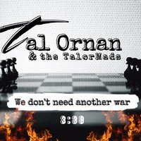 We Don't Need Another War — Tal Ornan & the Talormads