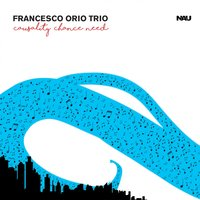Causality Chance Need — Francesco Orio Trio
