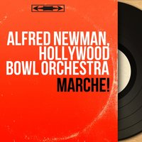Marche! — Alfred Newman, Hollywood Bowl Orchestra