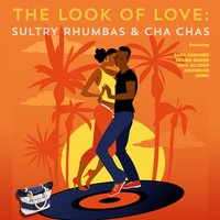 The Look of Love: Sultry Rhumbas & Cha Chas — сборник