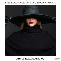 The Elegance of Electronic Music - House Edition #2 — сборник