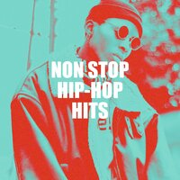 Non Stop Hip-Hop Hits — Absolute Smash Hits, Top 40 Hip-Hop Hits, Hip Hop Artists United