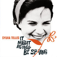 It Might As Well Be Spring — Sylvia Telles