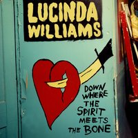 Down Where the Spirit Meets the Bone — Lucinda Williams