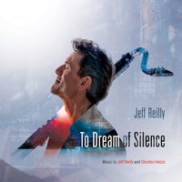 To Dream of Silence — Jeff Reilly, Sanctuary String Orchestra, Jeff Reilly, Sanctuary String Orchestra