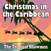 Christmas in the Caribbean — The Tropical Snowmen